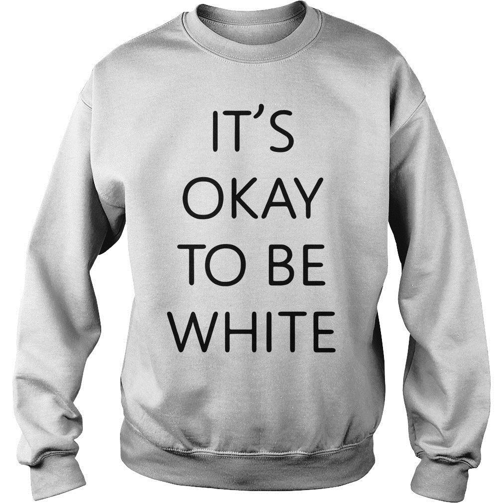 It's Okay To Be White Shirt sweater