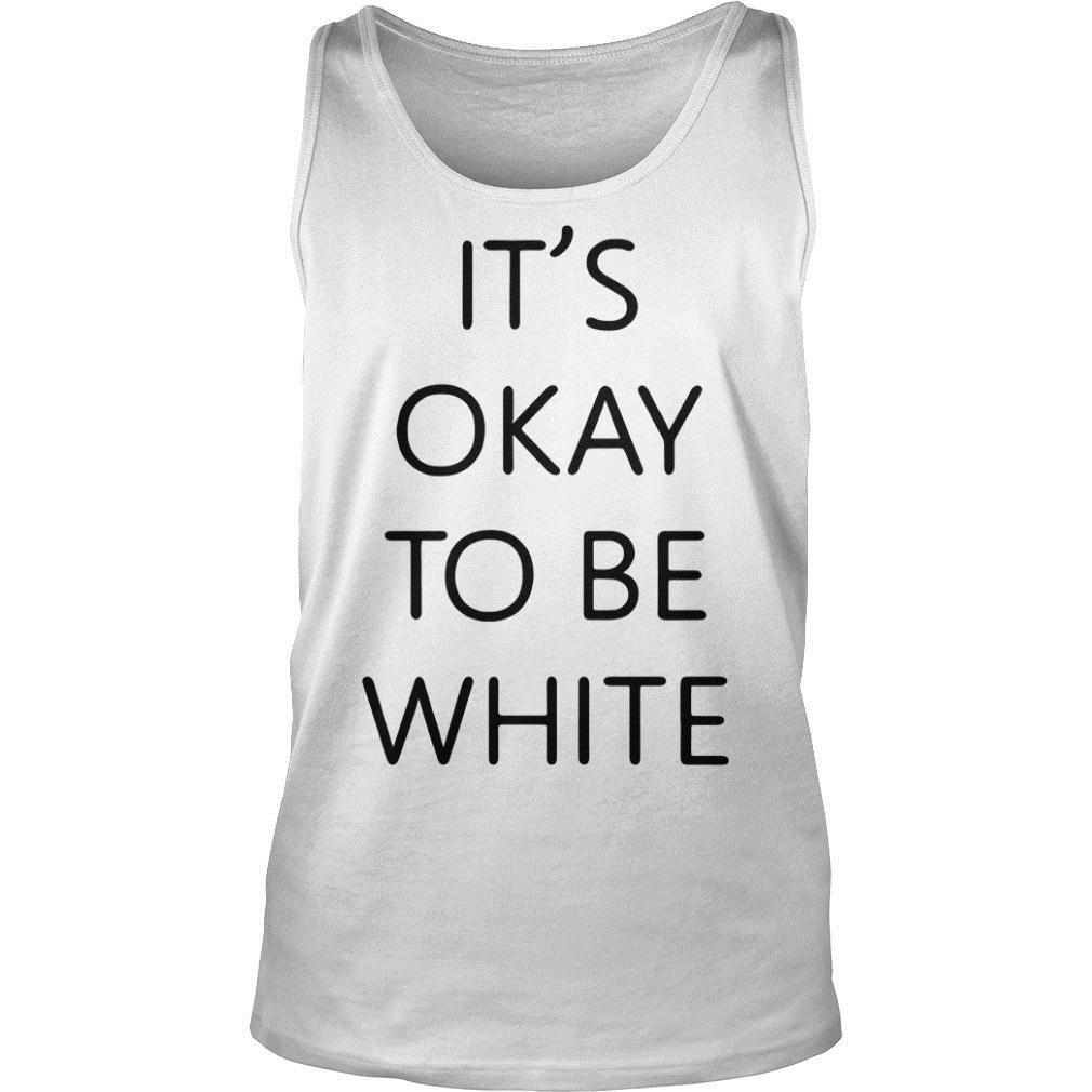 It's Okay To Be White Shirt tank top