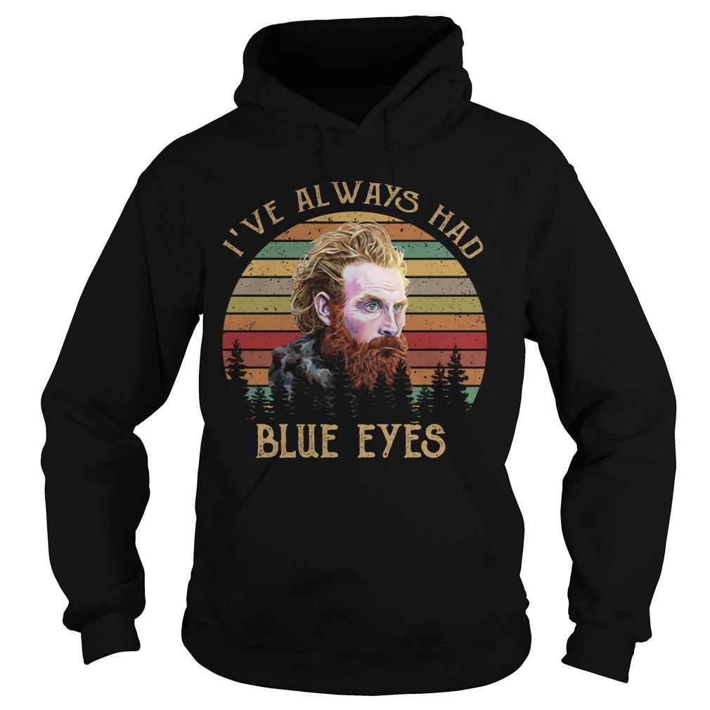 I've Always Had Blue Eyes Vintage Game Of Thrones Shirt hoodie