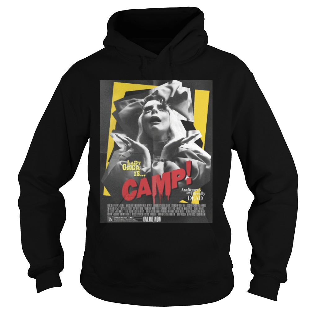 Lady Gaga Is Camp Audiences Are Literally Dead Shirt hoodie