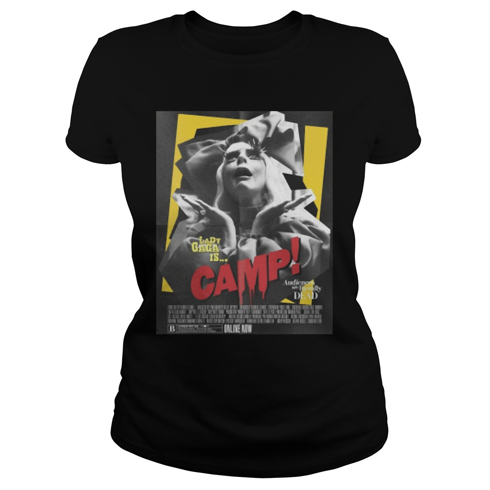 Lady Gaga Is Camp Audiences Are Literally Dead Shirt ladies tee