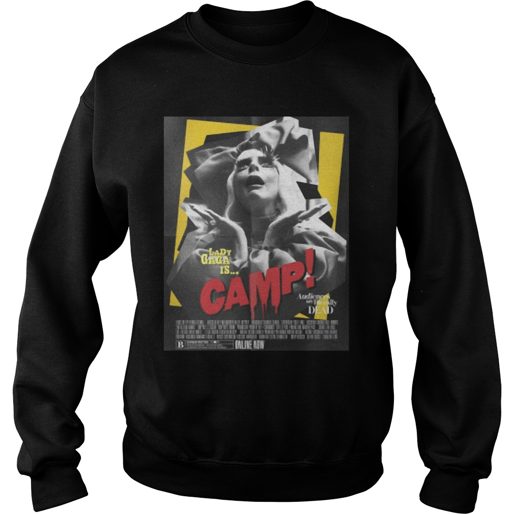 Lady Gaga Is Camp Audiences Are Literally Dead Shirt sweater