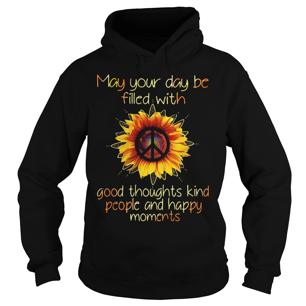 May Your Day Be Filled With Good Thoughts Kind People And Happy Moments Shirt hoodie