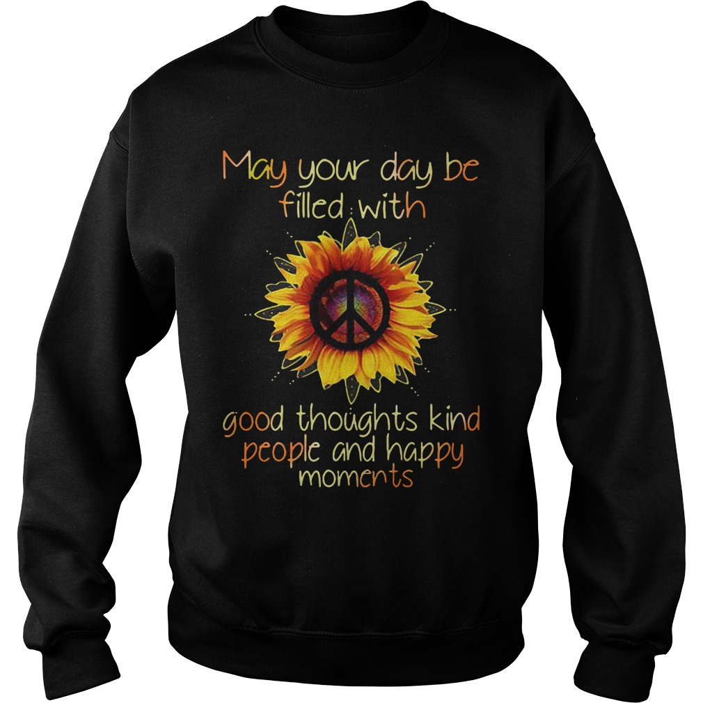 May Your Day Be Filled With Good Thoughts Kind People And Happy Moments Shirt sweater