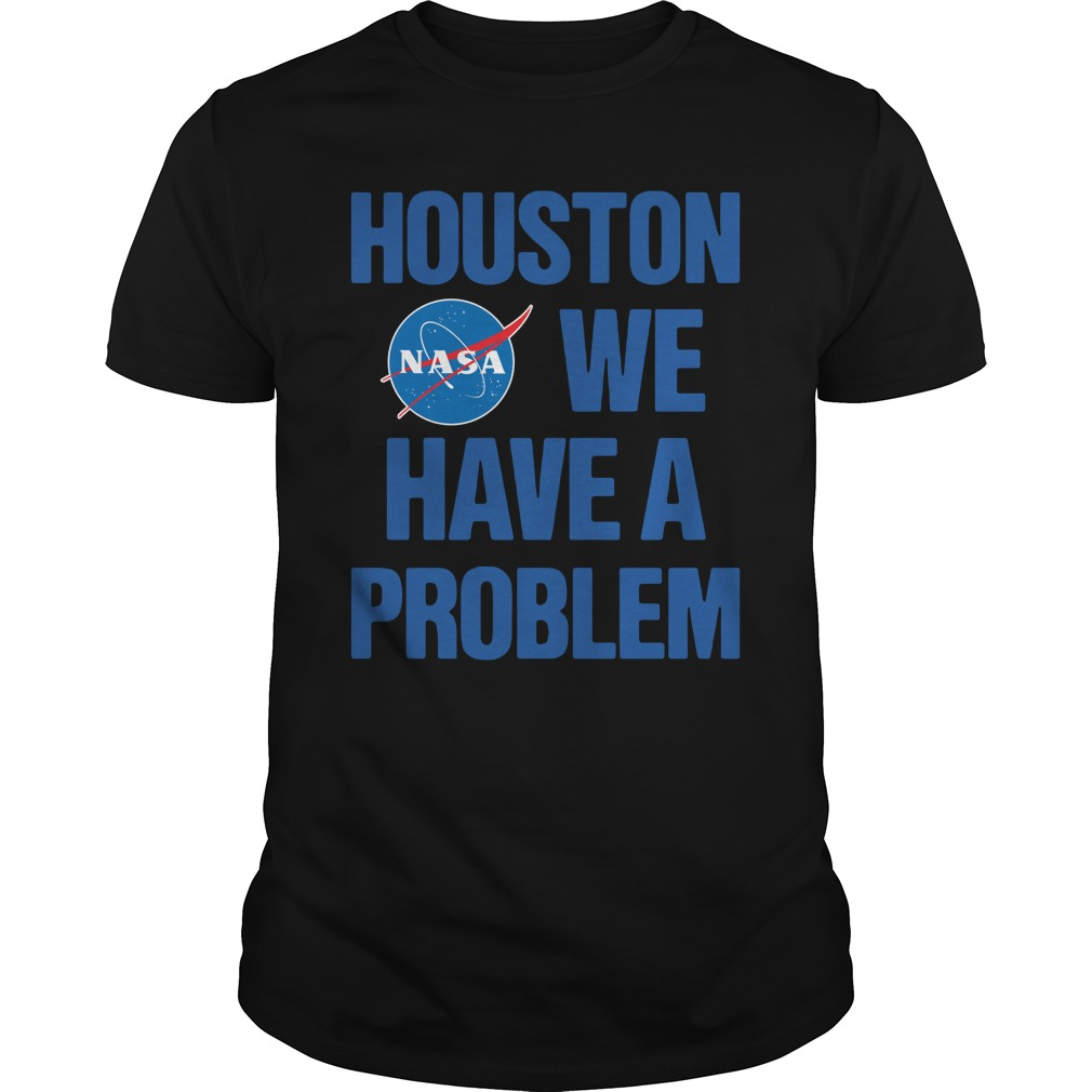 Nasa Houston We Have A Problem Shirt