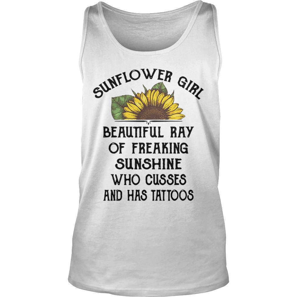 Sunflower Girl Beautiful Ray Of Freaking Sunshine Who Cusses And Has Tattoos Shirt tank top