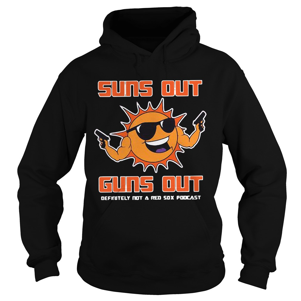 Suns Out Guns Out Definitely Not A Red Sox Poocast Shirt hoodie