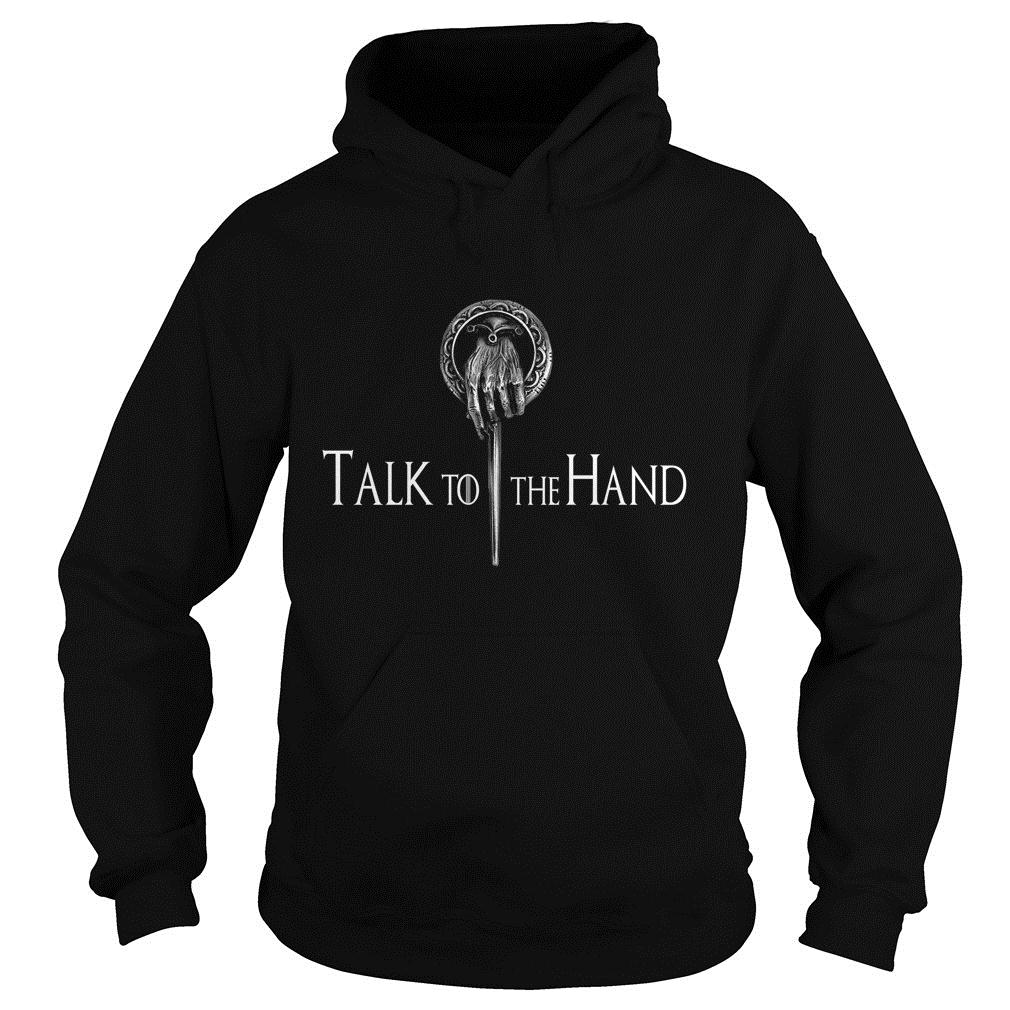 Talk To The Hand Game Of Thrones Shirt hoodie
