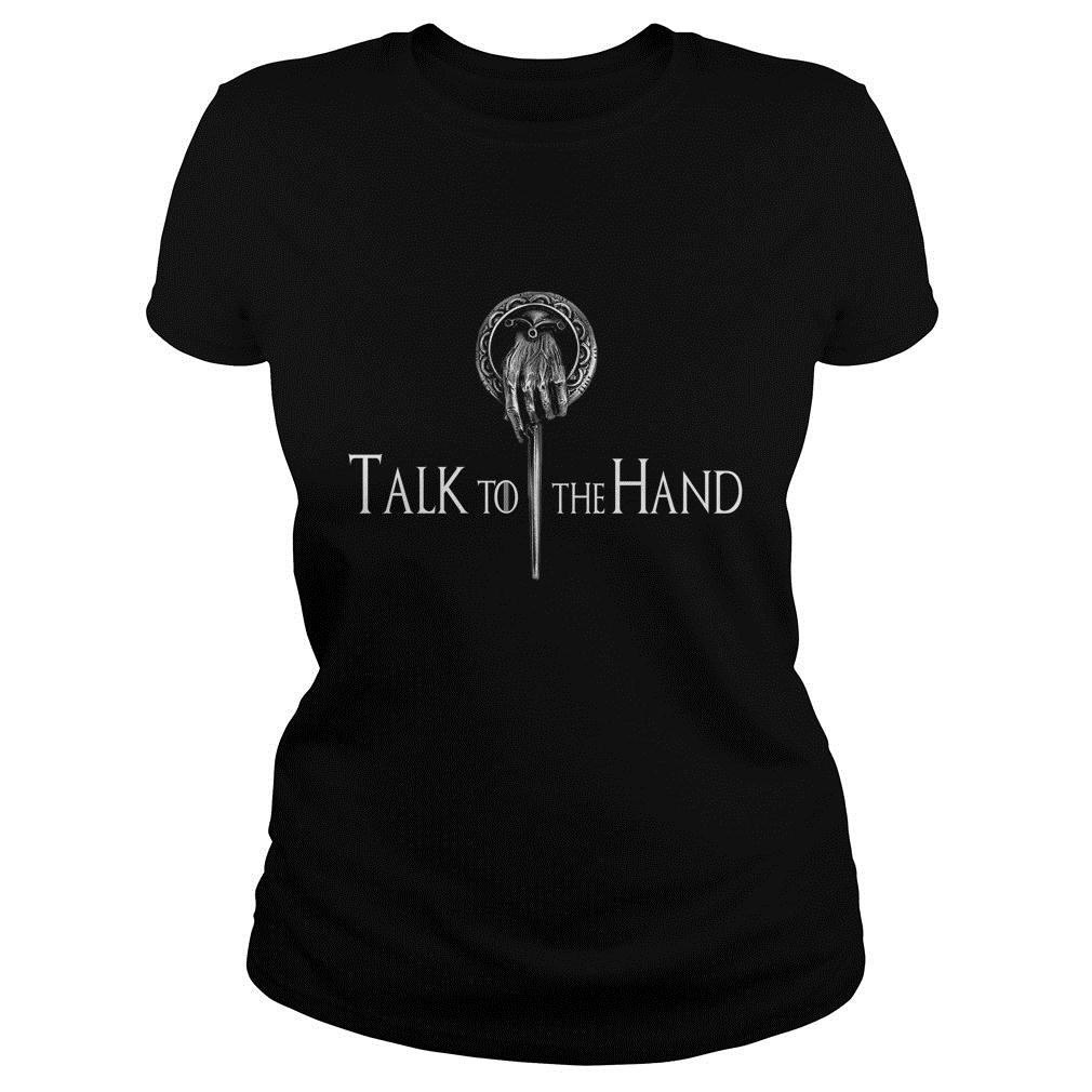 Talk To The Hand Game Of Thrones Shirt ladies tee