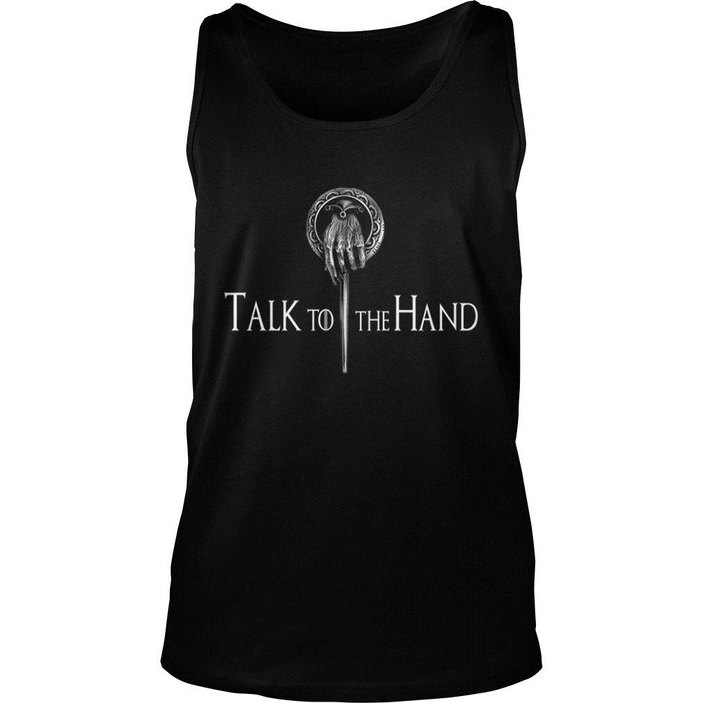 Talk To The Hand Game Of Thrones Shirt tank top