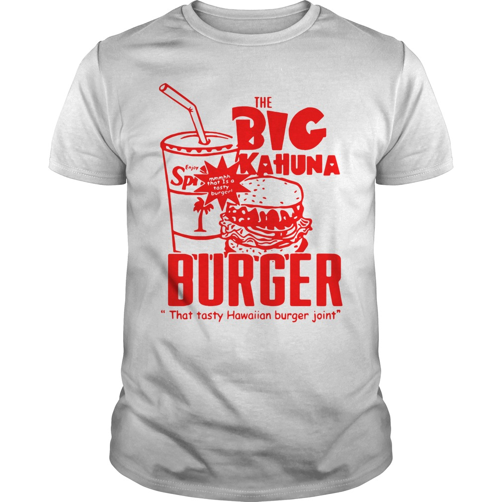 The Big Kahuna Burger That Tasty Hawaiian Burger Joint Shirt