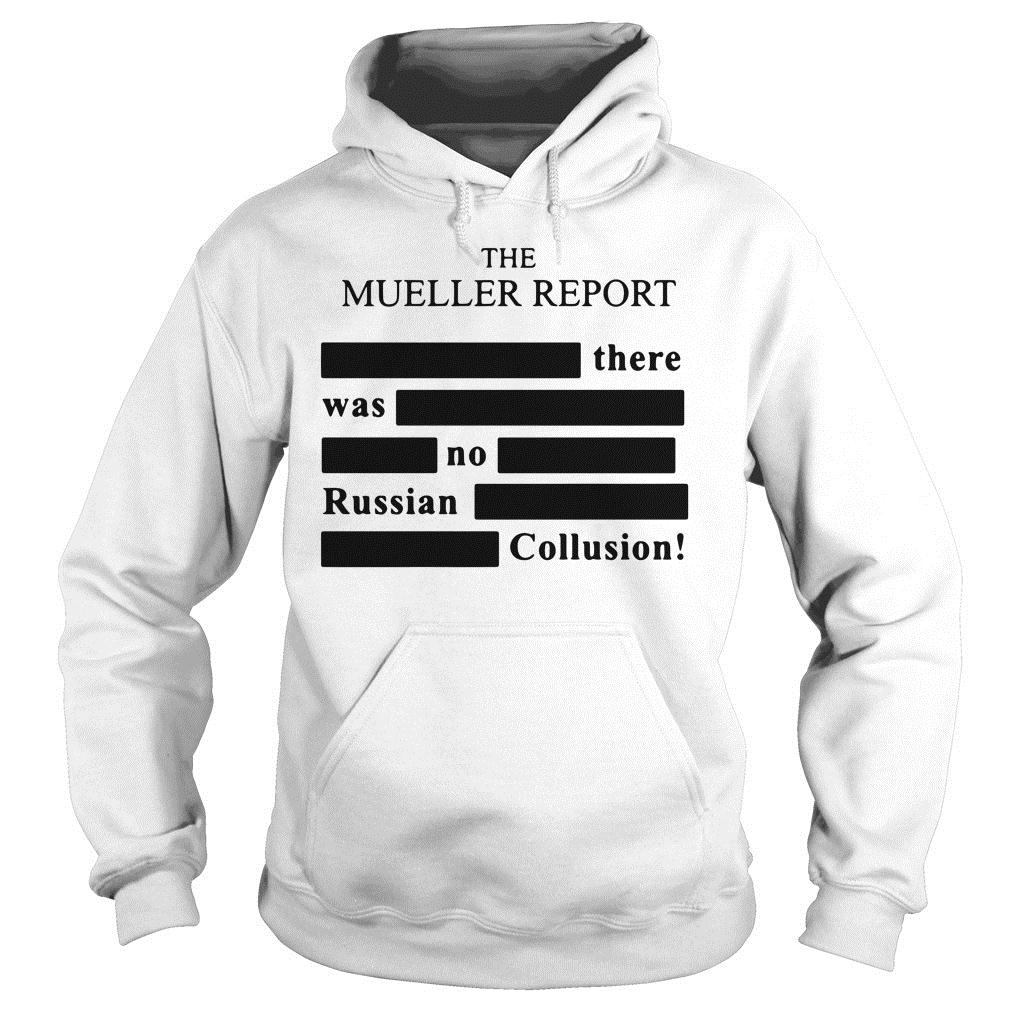 The Mueller Report There Was No Russian Collusion Shirt hoodie