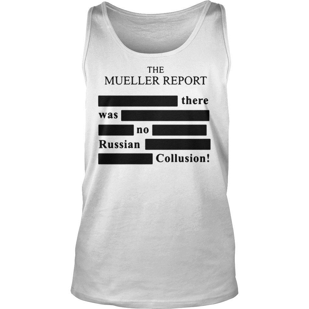 The Mueller Report There Was No Russian Collusion Shirt tank top