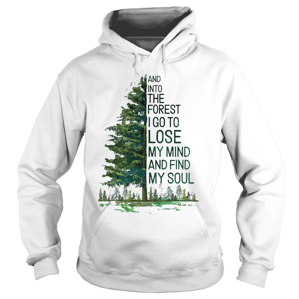 Tree And Into The Forest I Go To Lose My Mind And Find My Soul Shirt hoodie