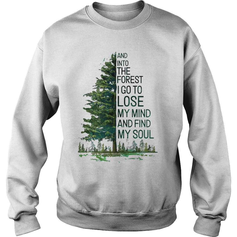 Tree And Into The Forest I Go To Lose My Mind And Find My Soul Shirt sweater