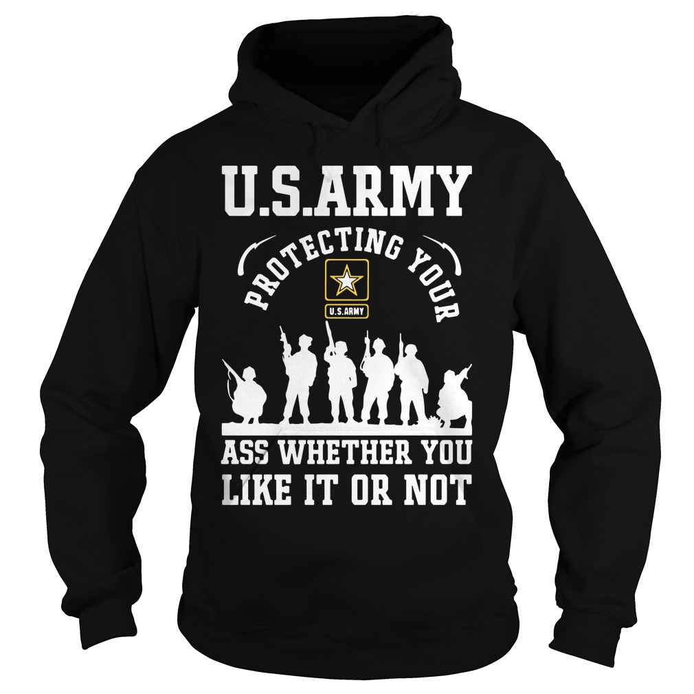 US Army Protecting Your Ass Whether You Like It or Not Shirt hoodie