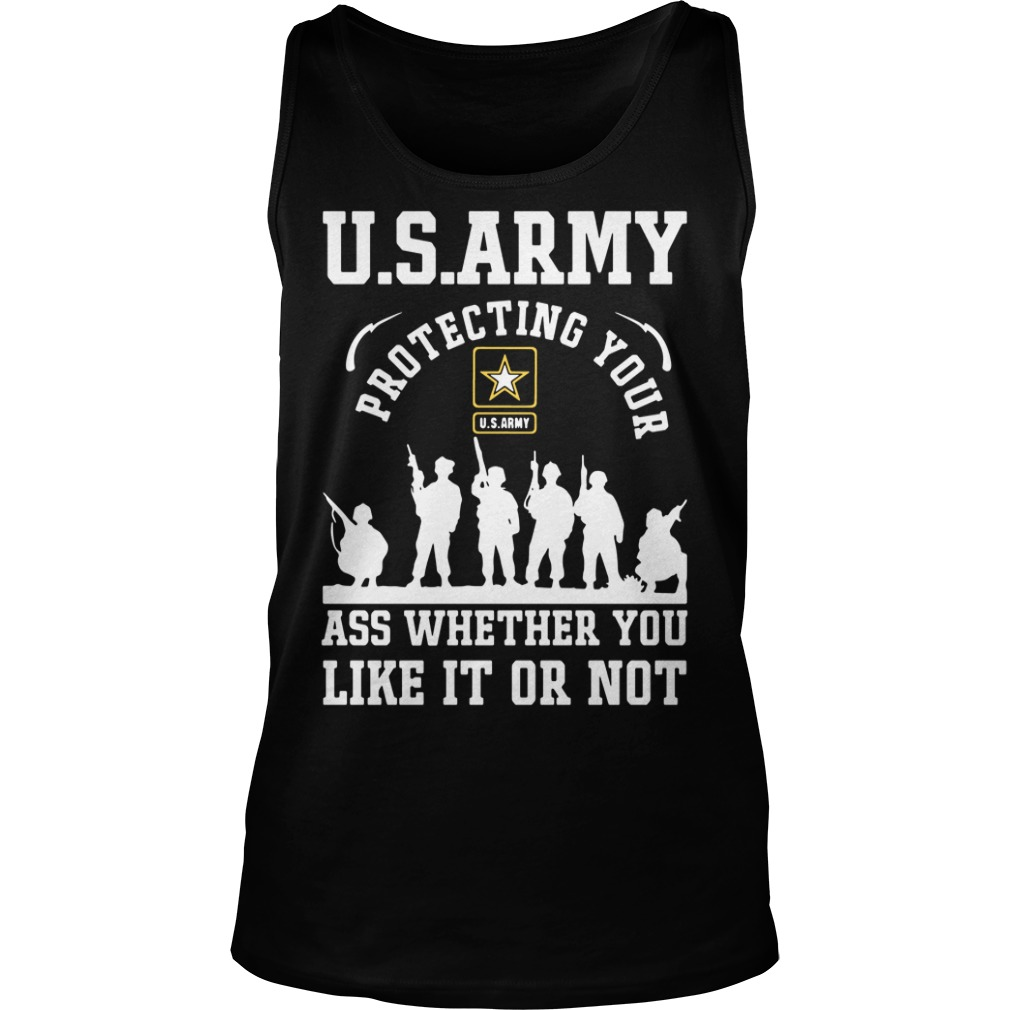 US Army Protecting Your Ass Whether You Like It or Not Shirt tank top