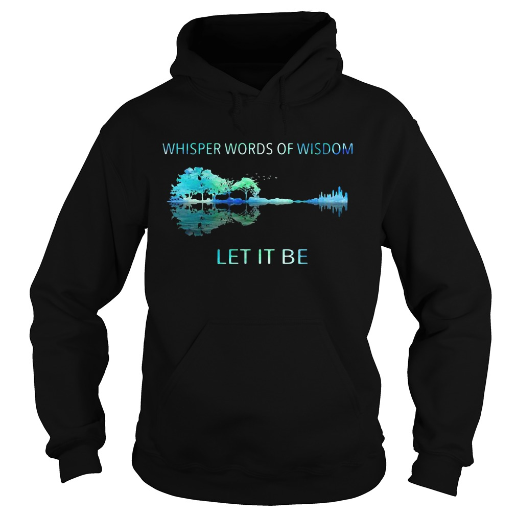Whisper Words Of Wisdom Let It Be Nature Guitar Shirt hoodie