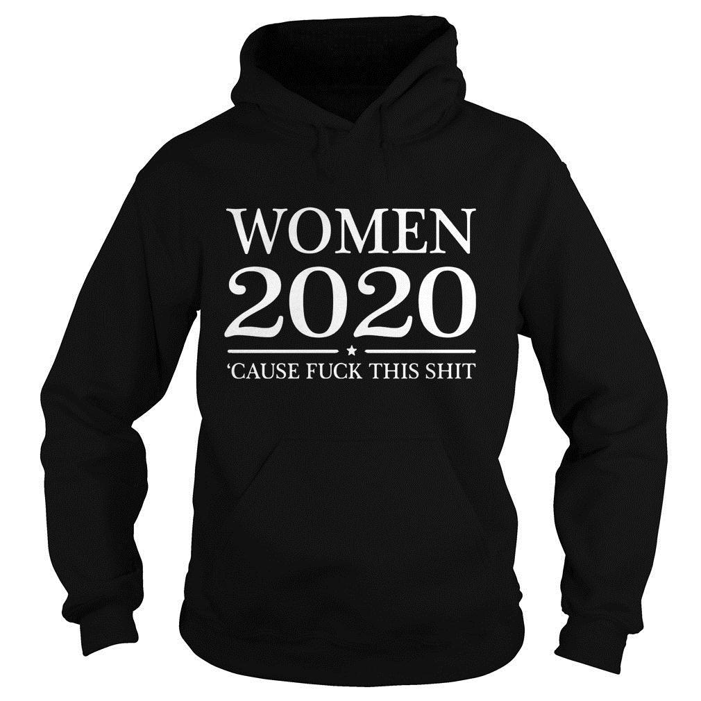 Women 2020 Cause Fuck This Shit Shirt hoodie