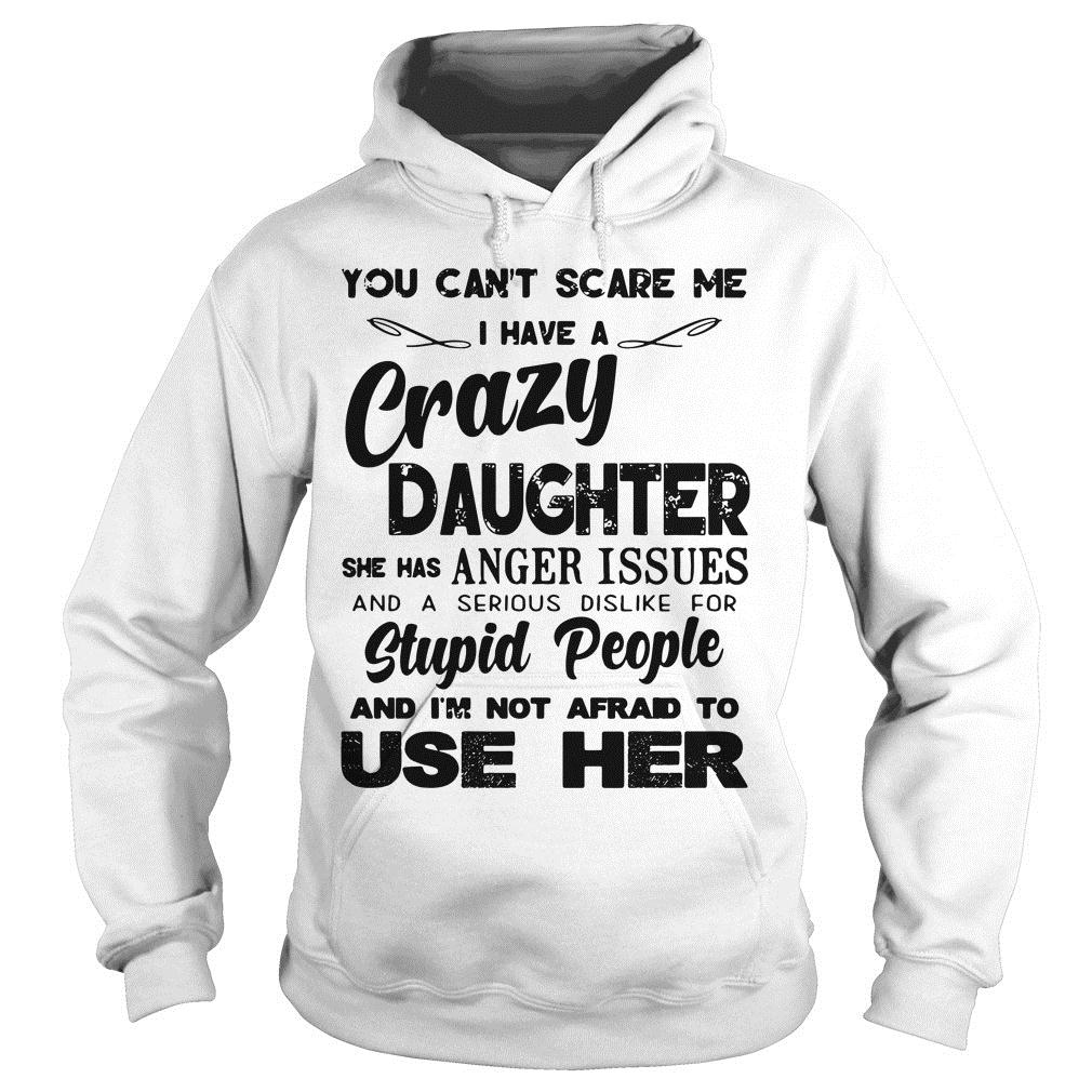 You Can't Scare Me I Have A Crazy Daughter Shirt hoodie
