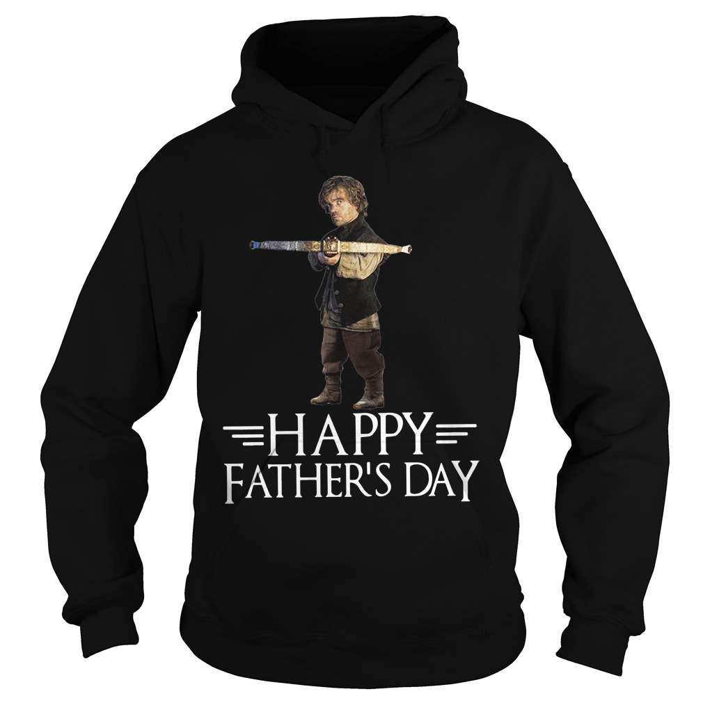 Game of Thrones Tyrion Lannister Happy Fathers Day Shirt hoodie