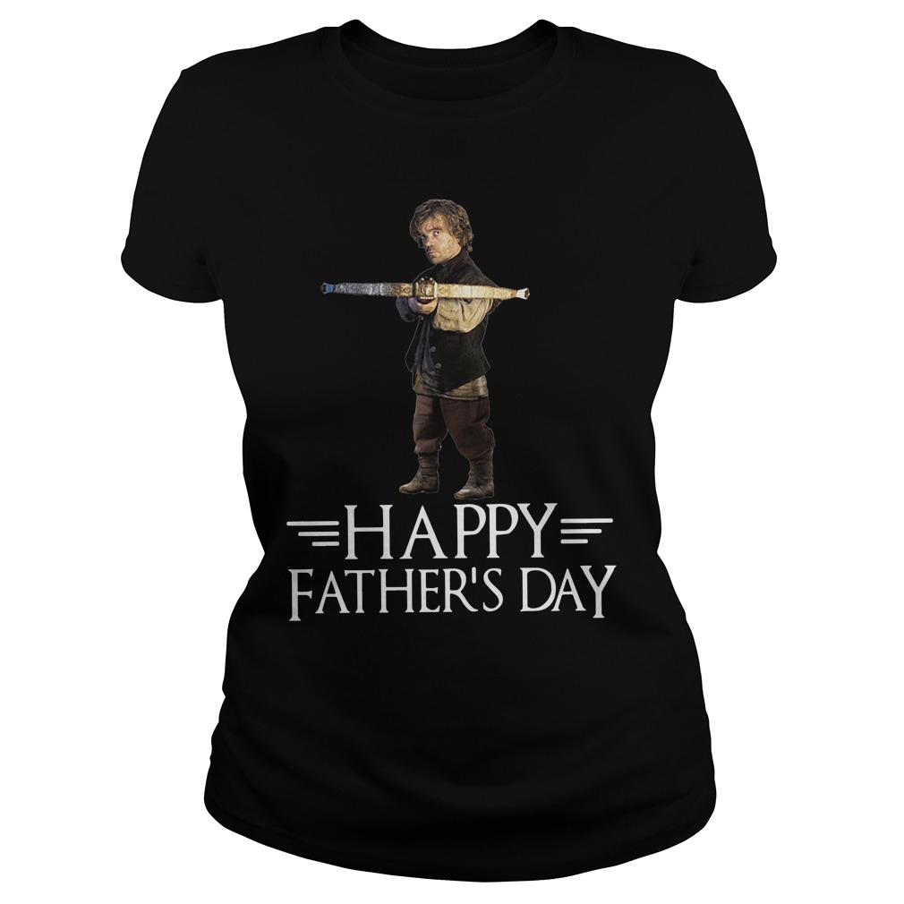 Game of Thrones Tyrion Lannister Happy Fathers Day Shirt ladies tee