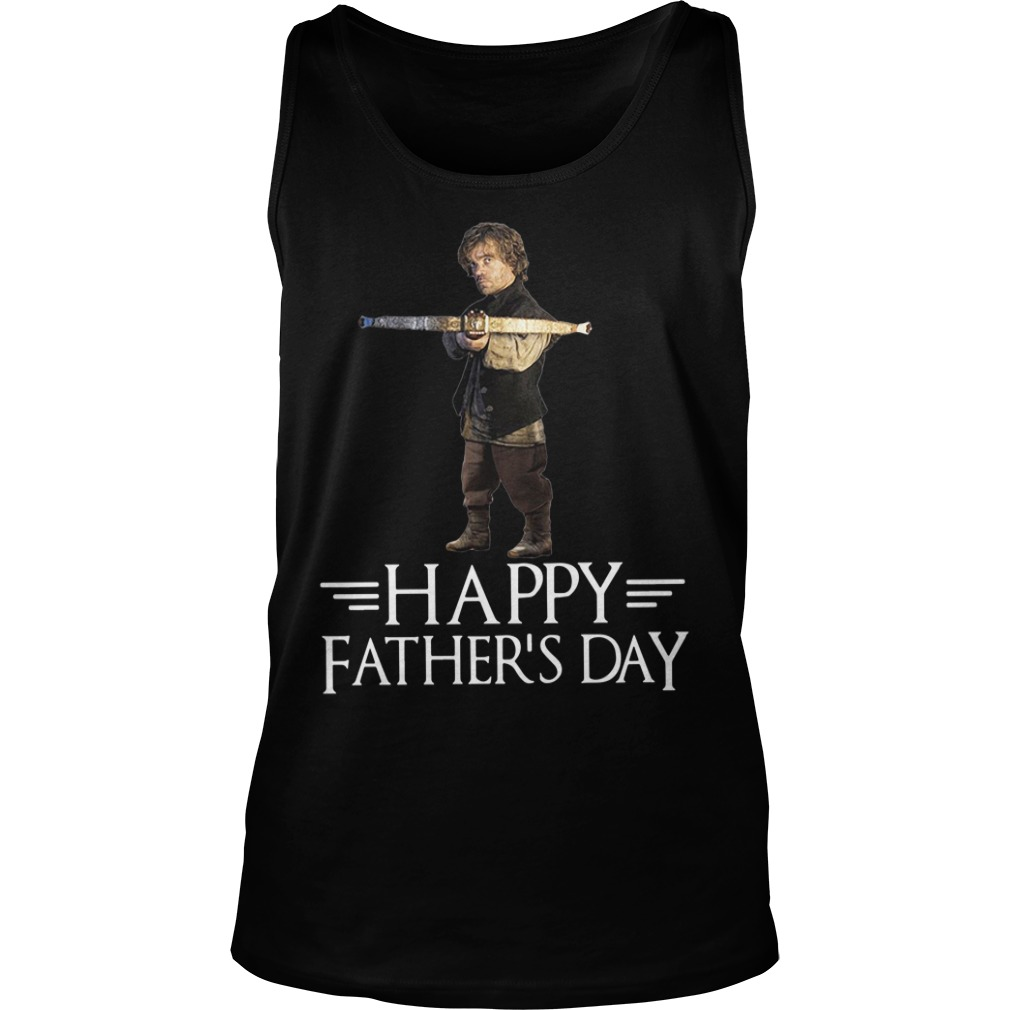 Game of Thrones Tyrion Lannister Happy Fathers Day Shirt tank top