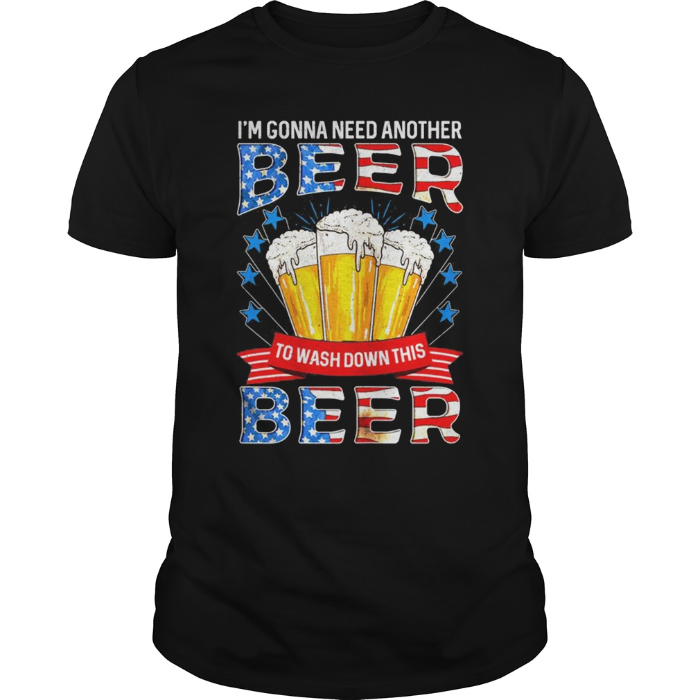 I'm Gonna Need Another Beer To Wash Down This Beer Shirt