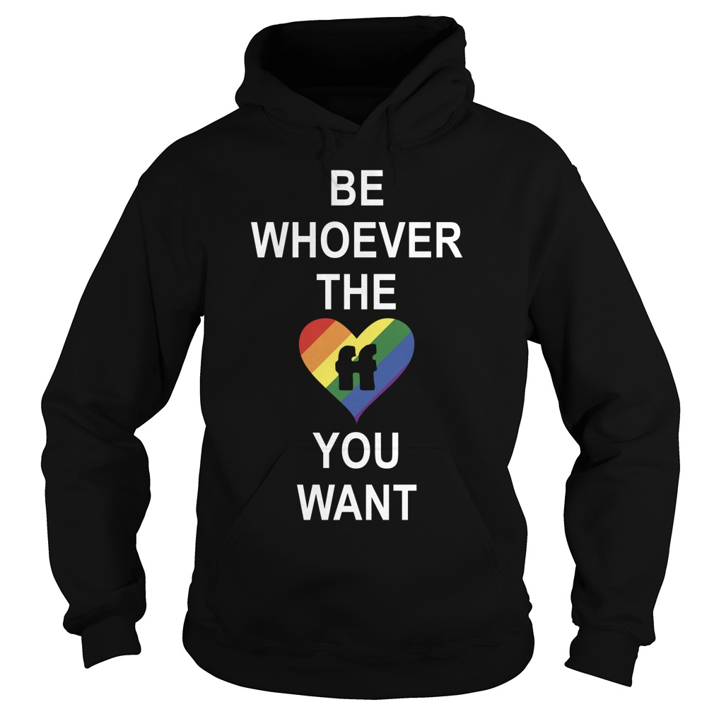LGBT Be Whoever The You Want Shirt hoodie