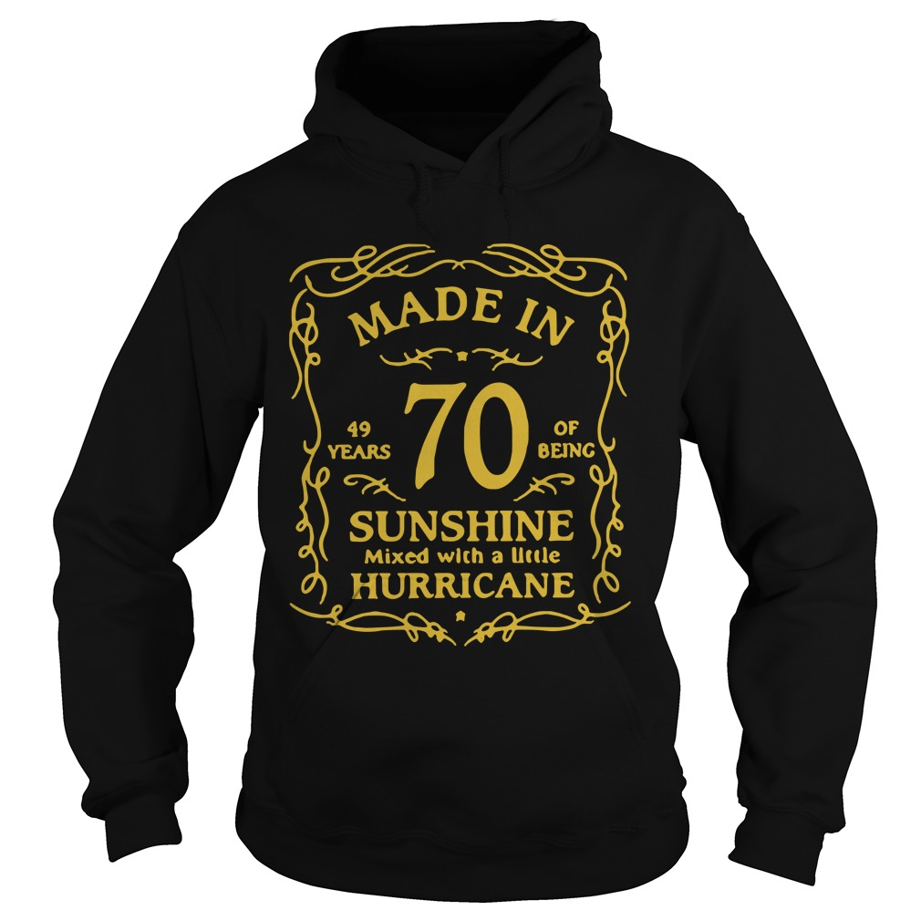Made In 49 Year 70 Of Being Sunshine Mixed With A Little Hurricane Shirt hoodie
