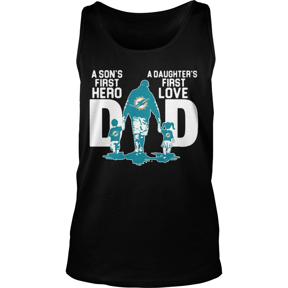 new style 6127b 4c67b Miami Dolphins Dad a Son's first hero a Daughter's first love shirt