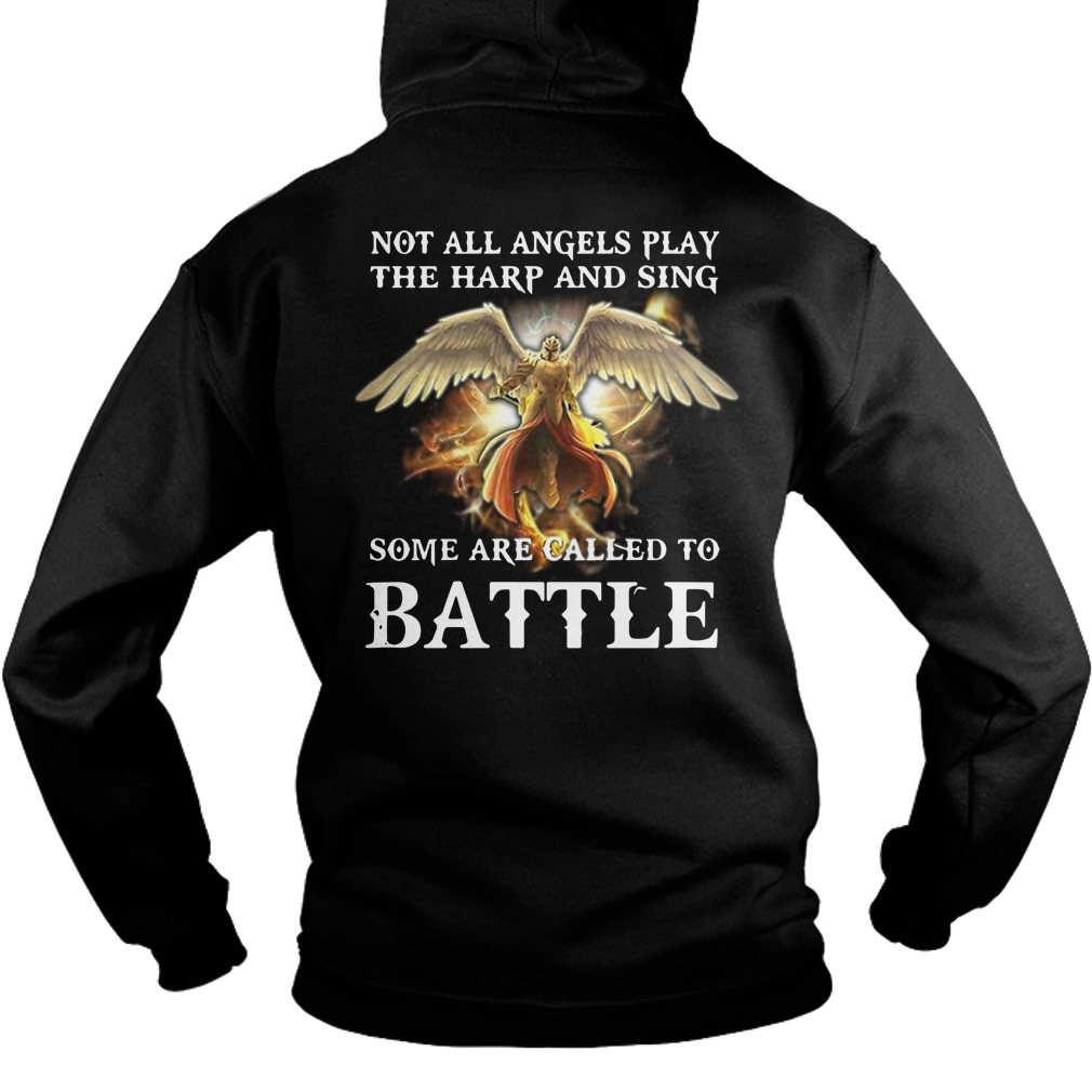 Not All Angels Play The Harp And Sing Some Are Called To Battle Shirt hoodie