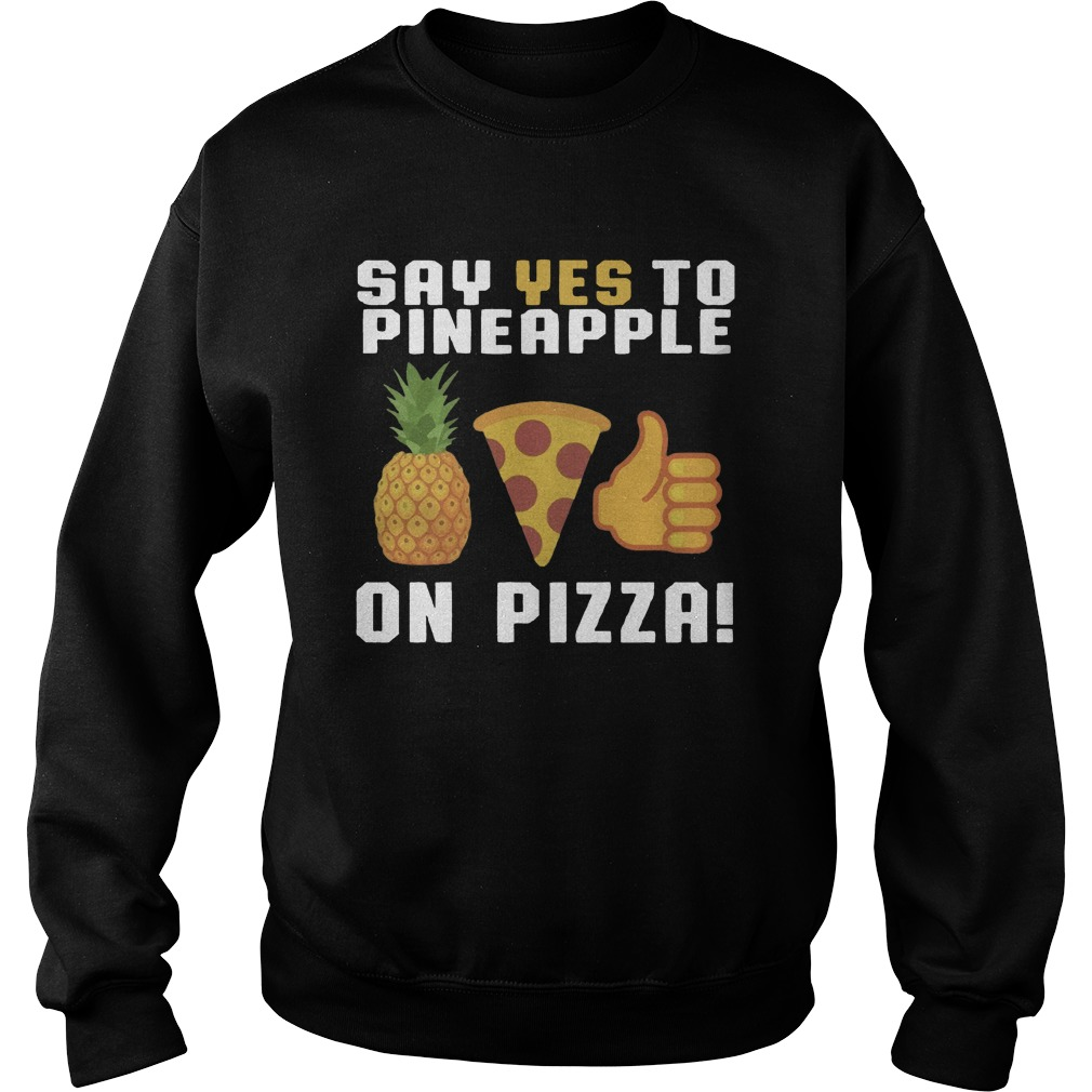 Say yes to pineapple on pizza shirt sweater