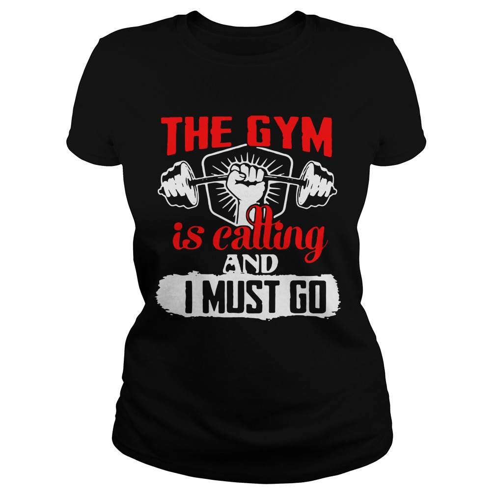 The Gym is calling and I must go shirt ladies tee