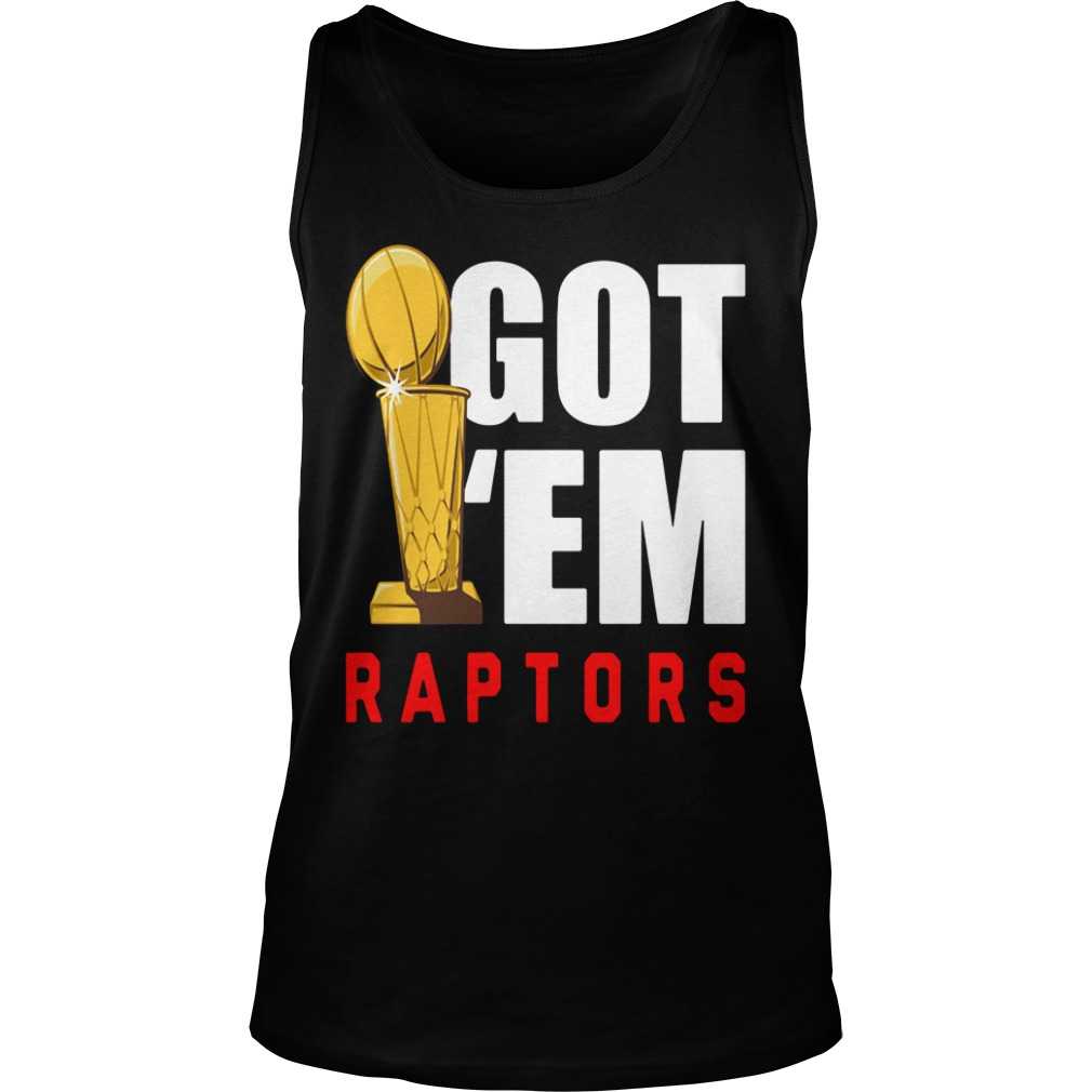 Toronto Raptors 2019 NBA Finals Champions Got' Em Shirt tank top
