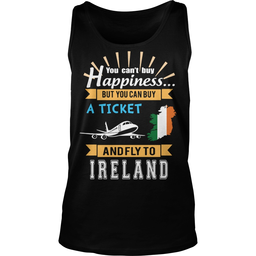You Can't Buy Happiness But You Can Buy A Ticket And Fly To Ireland Tank top