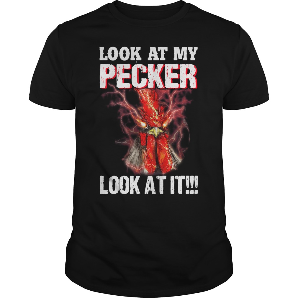 Chicken Look At My Pecker Look At It Shirt