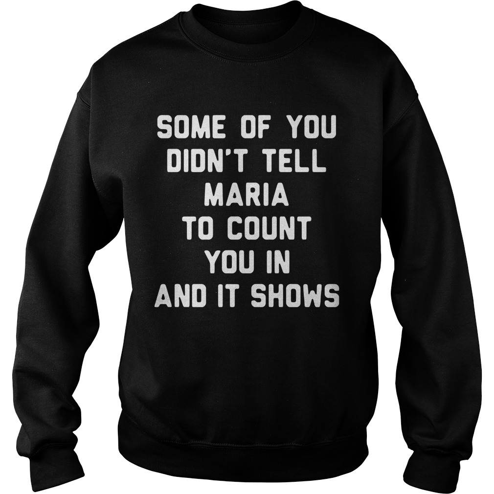 Some Of You Didn't Tell Maria To Count You In And It Shows Sweater
