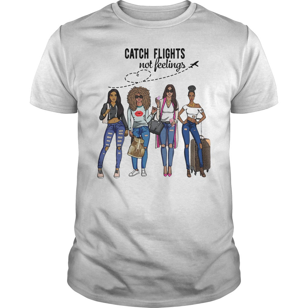Girls Trip Catch Flights Not Feelings Shirt