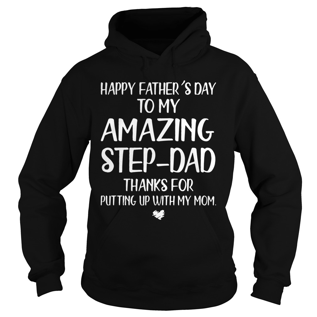 Happy Father's Day To My Amazing Step-dad Thanks For Putting Hoodie