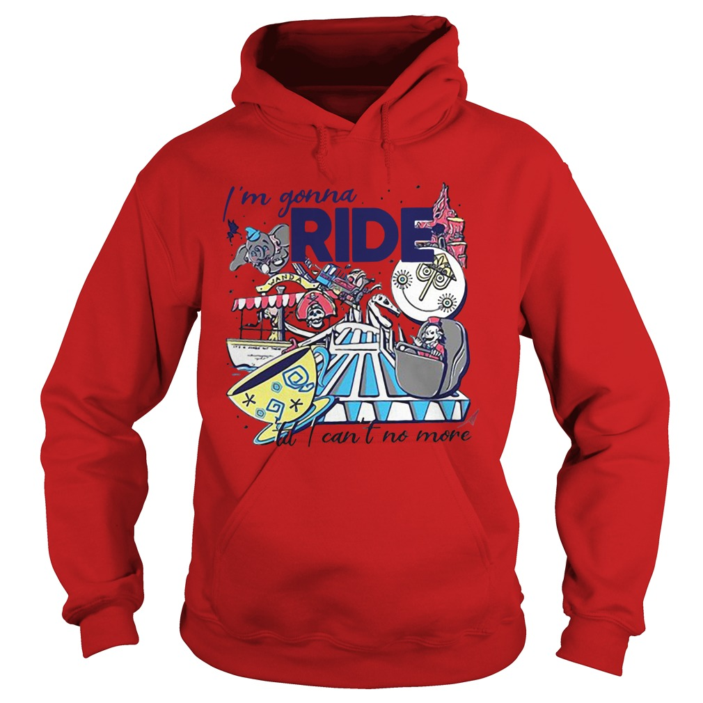 I'm Gonna Ride To I Can't No More Hoodie