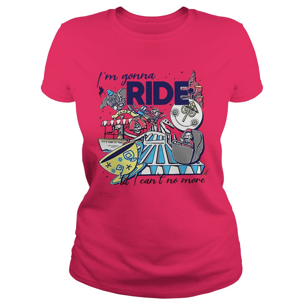 I'm Gonna Ride To I Can't No More Ladies Shirt