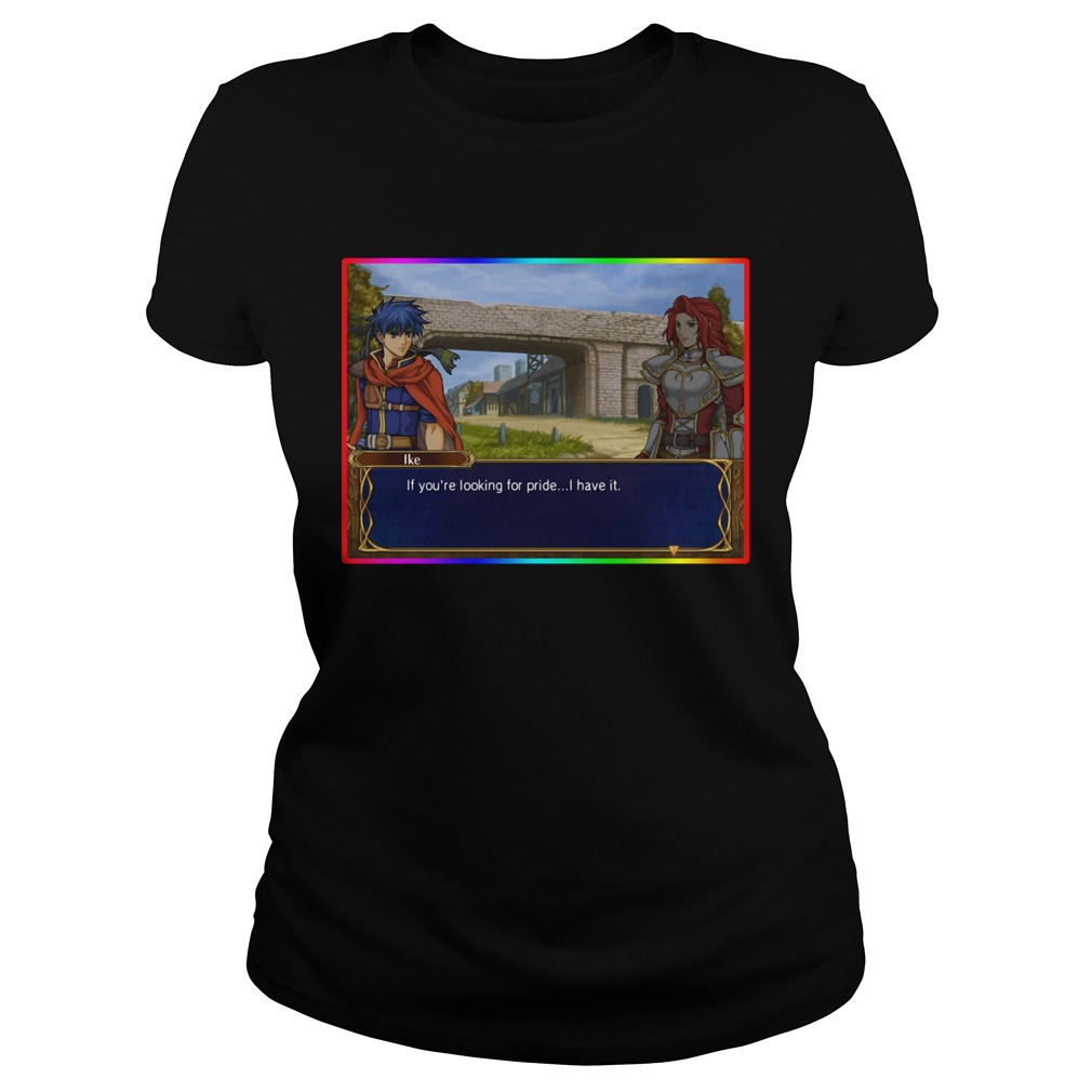 LGBT Ike If You're Looking For Pride I Have It Ladies Shirt