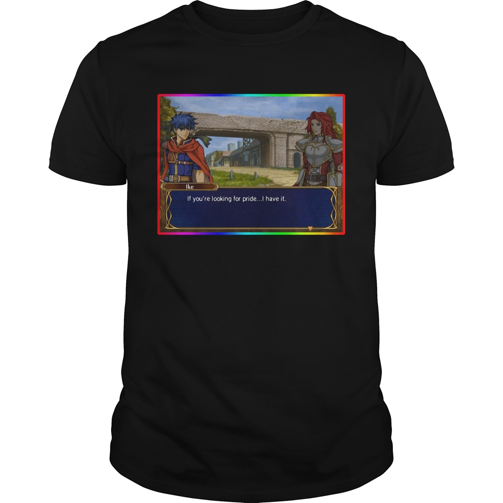 LGBT Ike If You're Looking For Pride I Have It Shirt