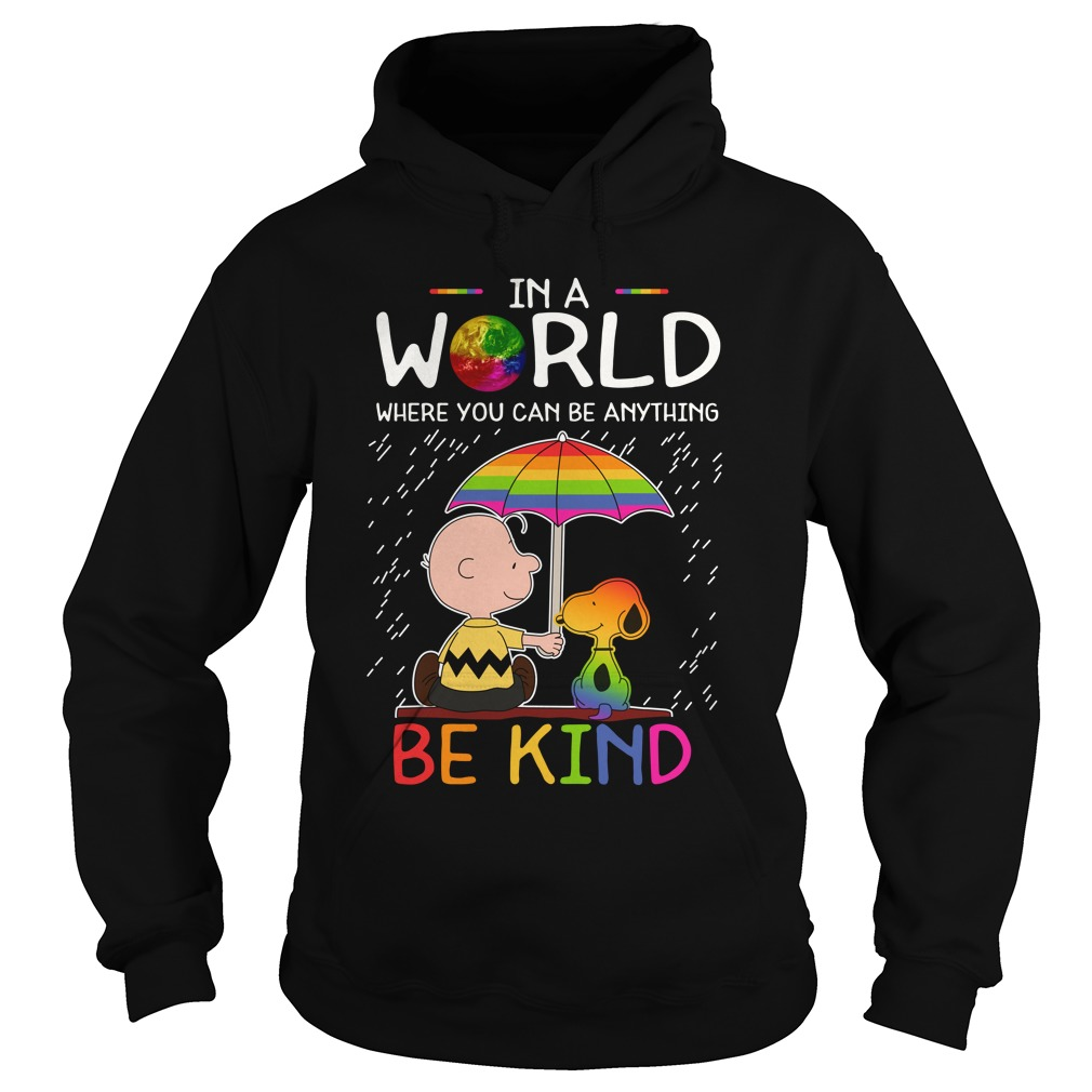 LGBT Snoopy And Charlie Brown In A World Where You Can Be Anything Be Kind Hoodie