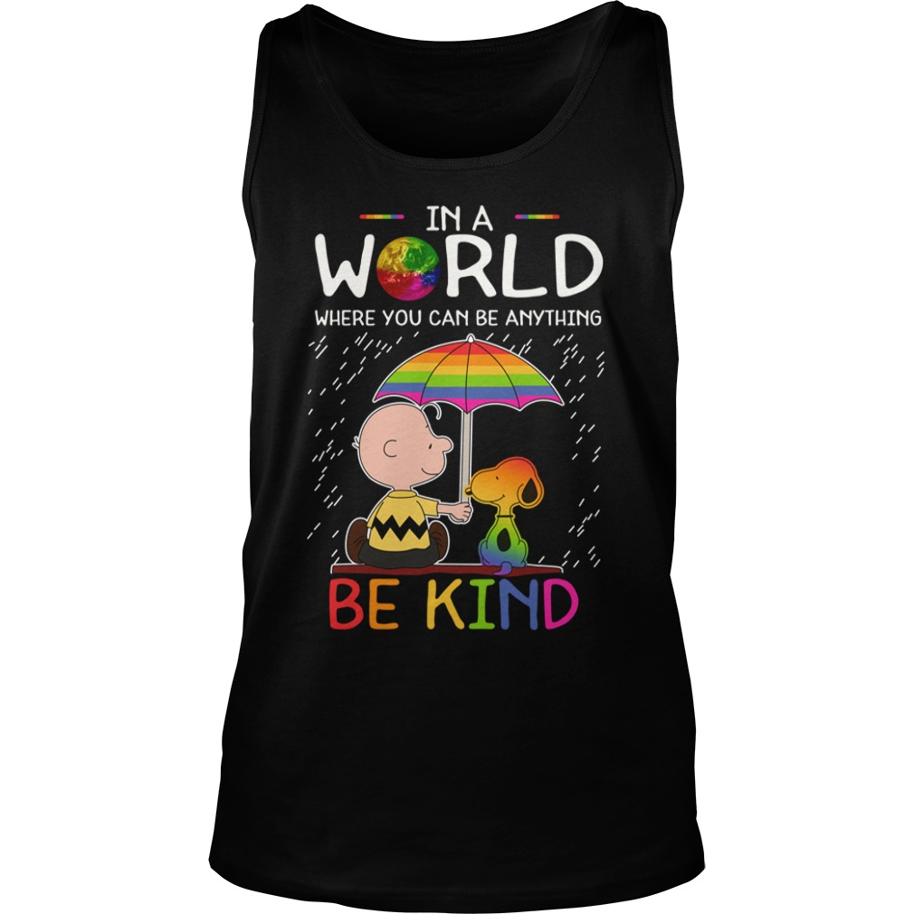LGBT Snoopy And Charlie Brown In A World Where You Can Be Anything Be Kind Tank top