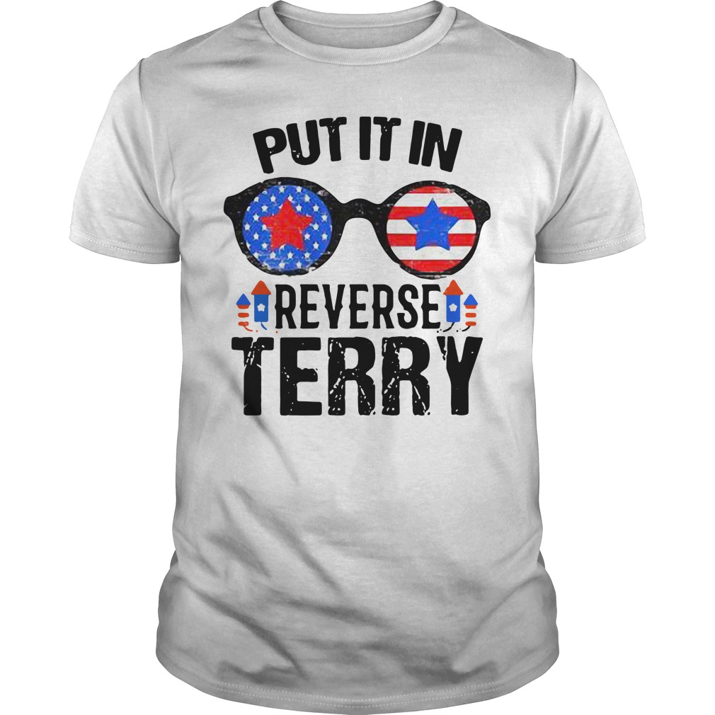 Official American Flag Put It In Reverse Terry Shirt