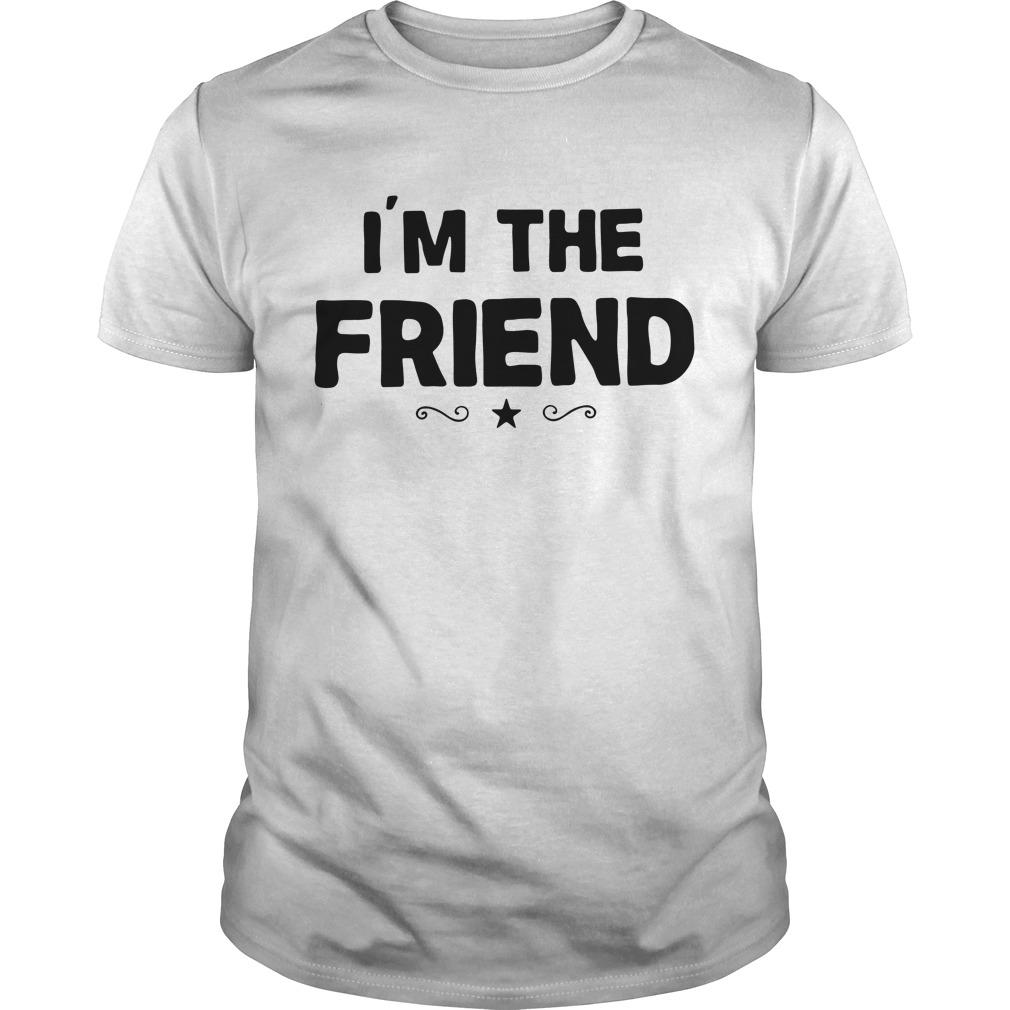 Official I'm The Friend Shirt