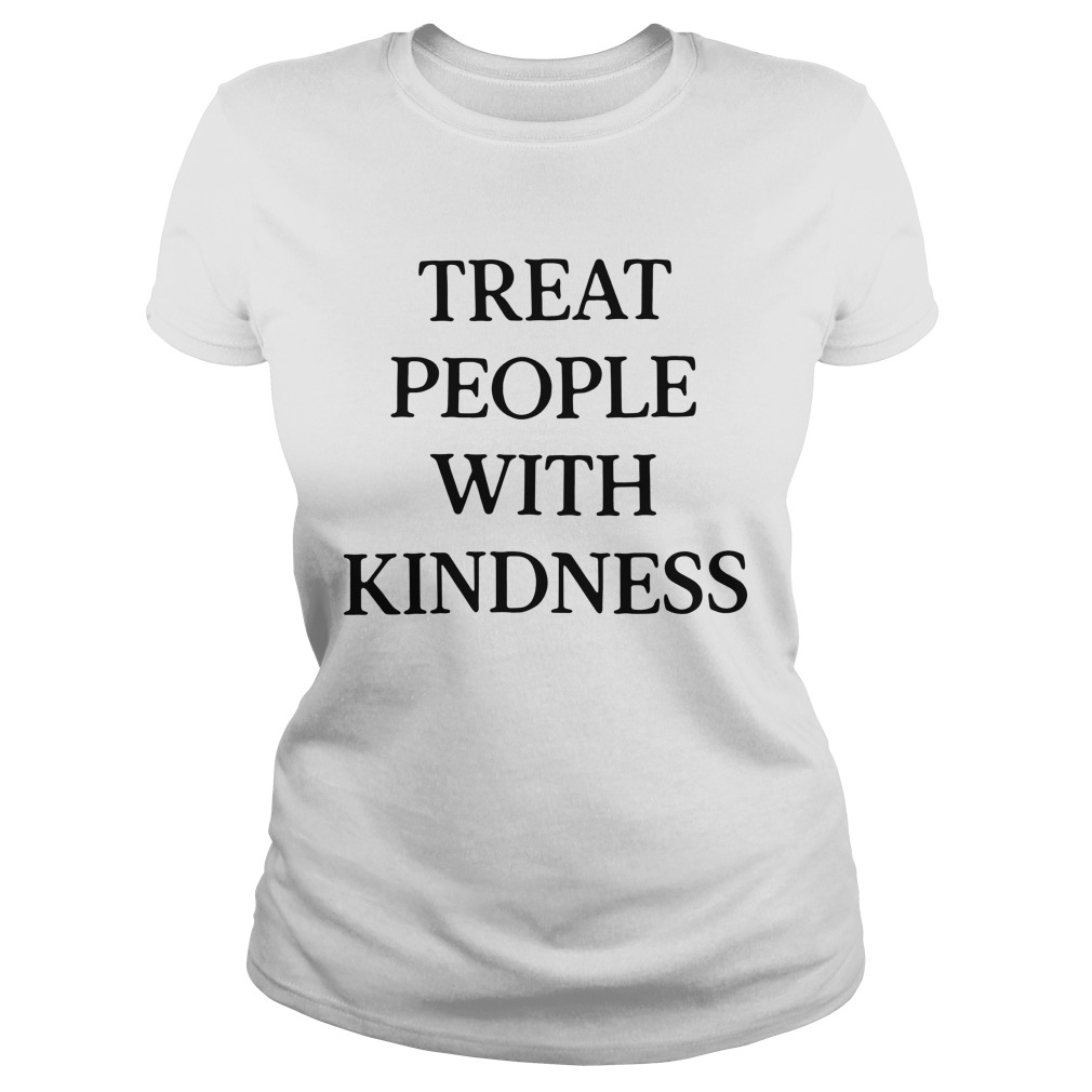 Treat People With Kindness Ladies Shirt