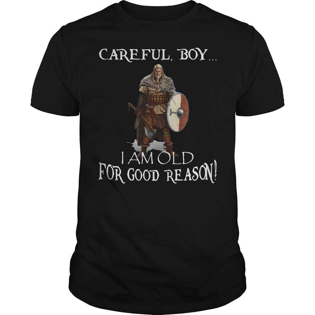 Viking Careful Boy I Am Old For Good Reason Shirt